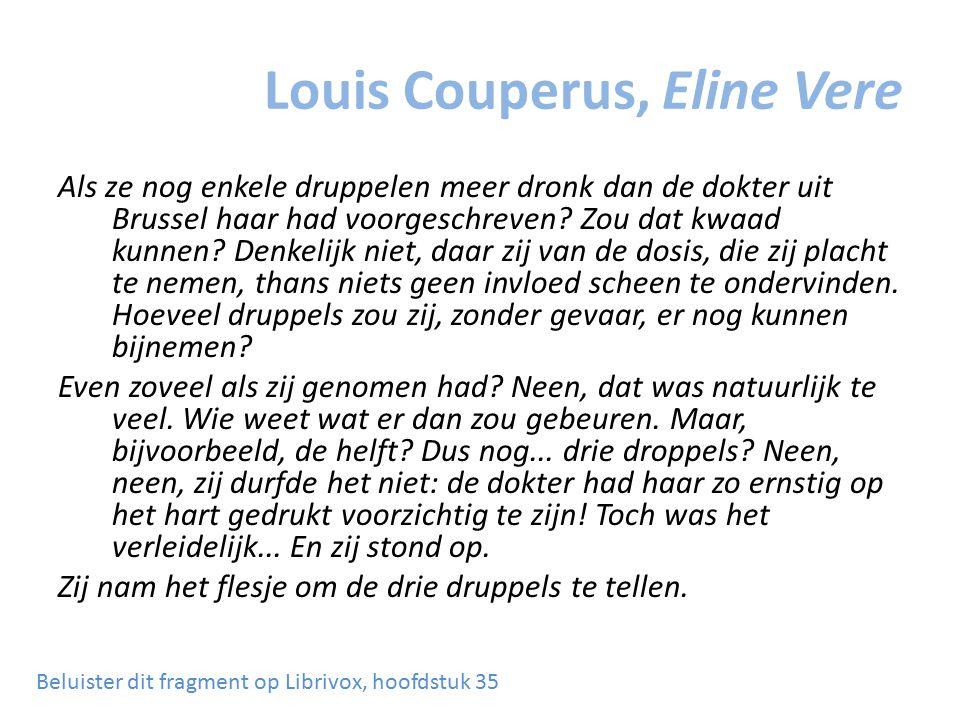 Louis Couperus, Eline Vere Als ze nog enkele druppelen meer dronk dan de dokter uit Brussel haar had voorgeschreven? Zou dat kwaad kunnen? Denkelijk n