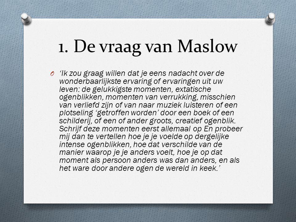 1. De vraag van Maslow O 'Ik zou graag willen dat je eens nadacht over de wonderbaarlijkste ervaring of ervaringen uit uw leven: de gelukkigste moment