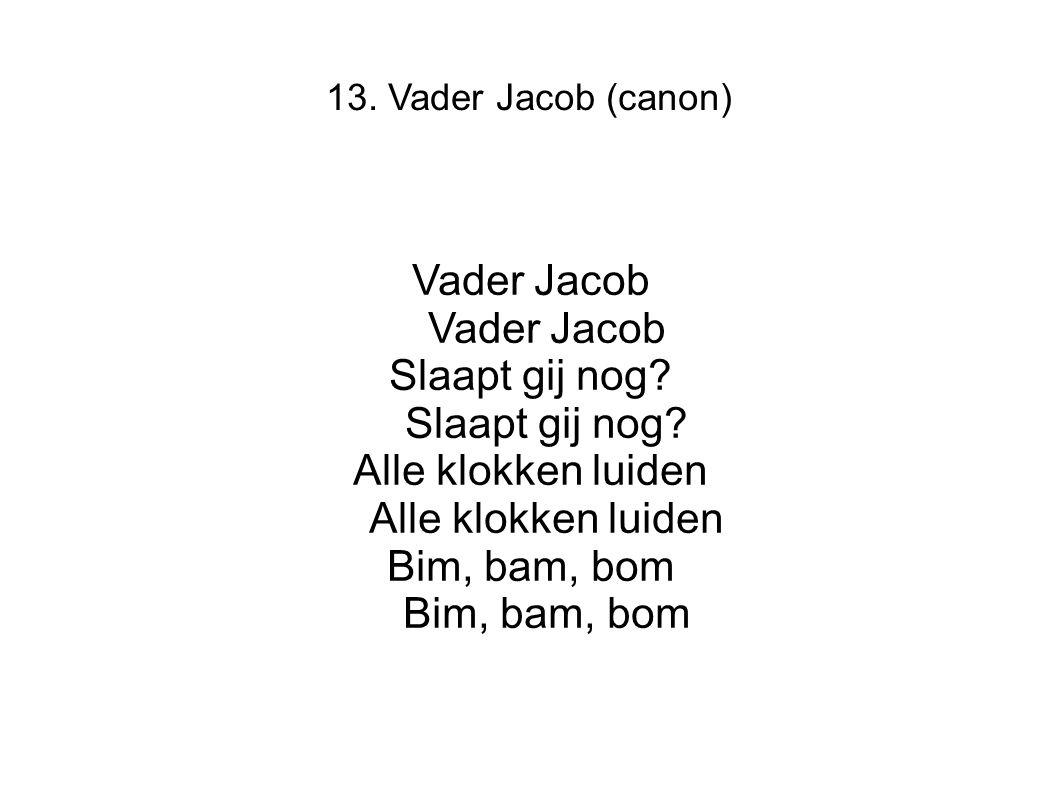 13. Vader Jacob (canon) Vader JacobSlaapt gij nog?Alle klokken luidenBim, bam, bom