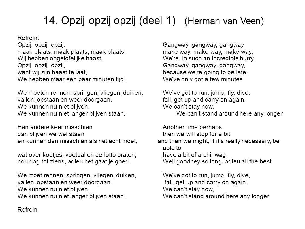 14. Opzij opzij opzij (deel 1) (Herman van Veen) Refrein: Opzij, opzij, opzij,Gangway, gangway, gangway maak plaats, maak plaats, maak plaats,make way