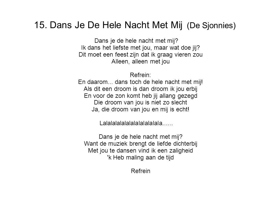 15.Dans Je De Hele Nacht Met Mij (De Sjonnies) Dans je de hele nacht met mij.