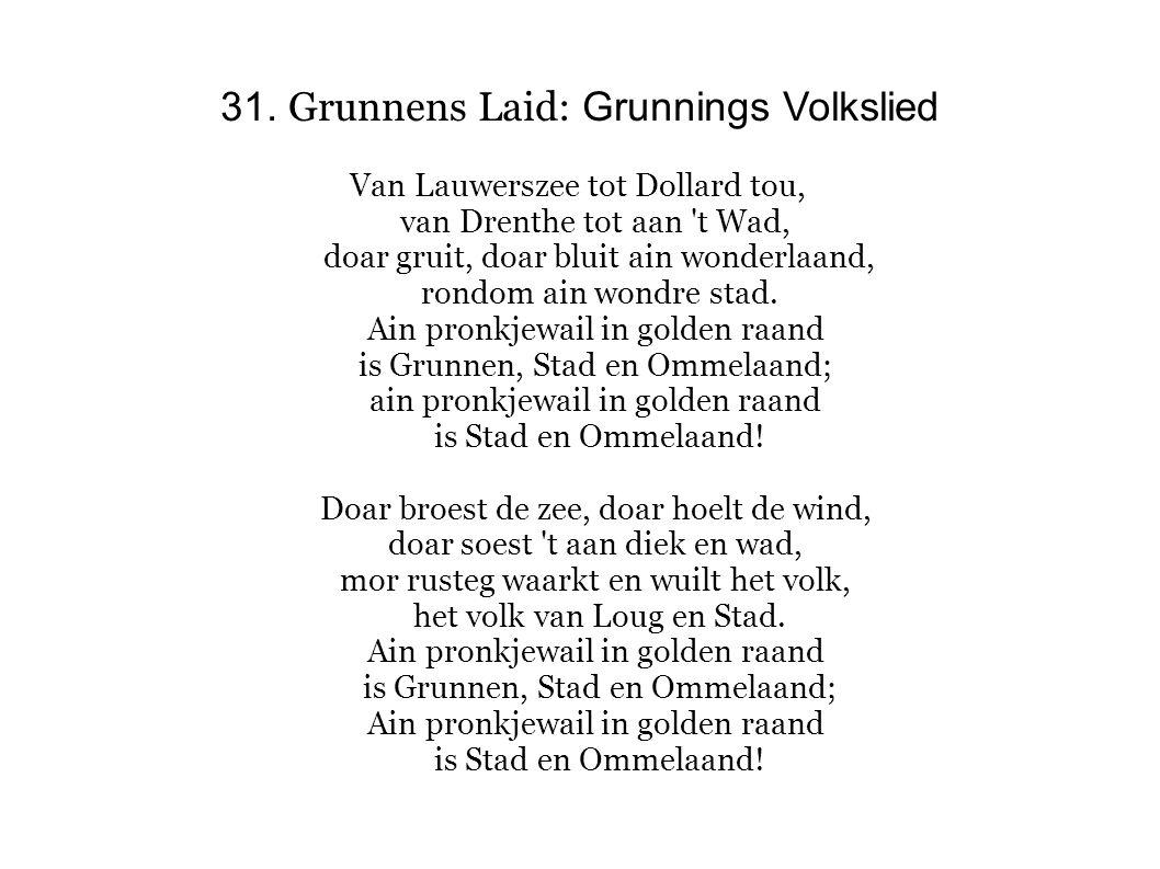 31. Grunnens Laid: Grunnings Volkslied Van Lauwerszee tot Dollard tou, van Drenthe tot aan 't Wad, doar gruit, doar bluit ain wonderlaand, rondom ain