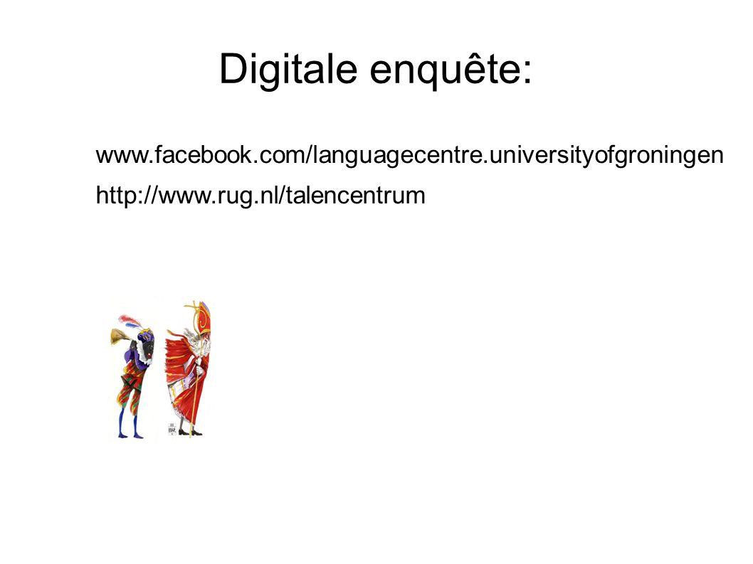 Digitale enquête: www.facebook.com/languagecentre.universityofgroningen http://www.rug.nl/talencentrum