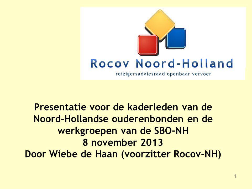 1 Presentatie voor de kaderleden van de Noord-Hollandse ouderenbonden en de werkgroepen van de SBO-NH 8 november 2013 Door Wiebe de Haan (voorzitter Rocov-NH)