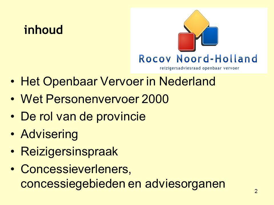 2 inhoud Het Openbaar Vervoer in Nederland Wet Personenvervoer 2000 De rol van de provincie Advisering Reizigersinspraak Concessieverleners, concessiegebieden en adviesorganen