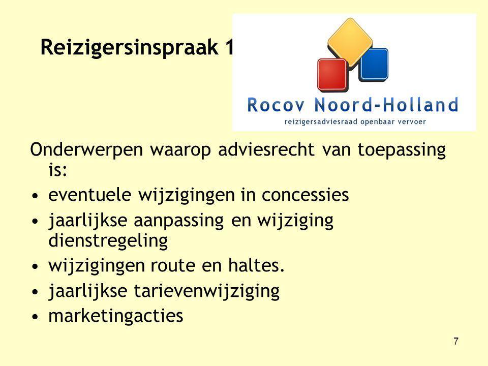 7 Reizigersinspraak 1 Onderwerpen waarop adviesrecht van toepassing is: eventuele wijzigingen in concessies jaarlijkse aanpassing en wijziging dienstregeling wijzigingen route en haltes.
