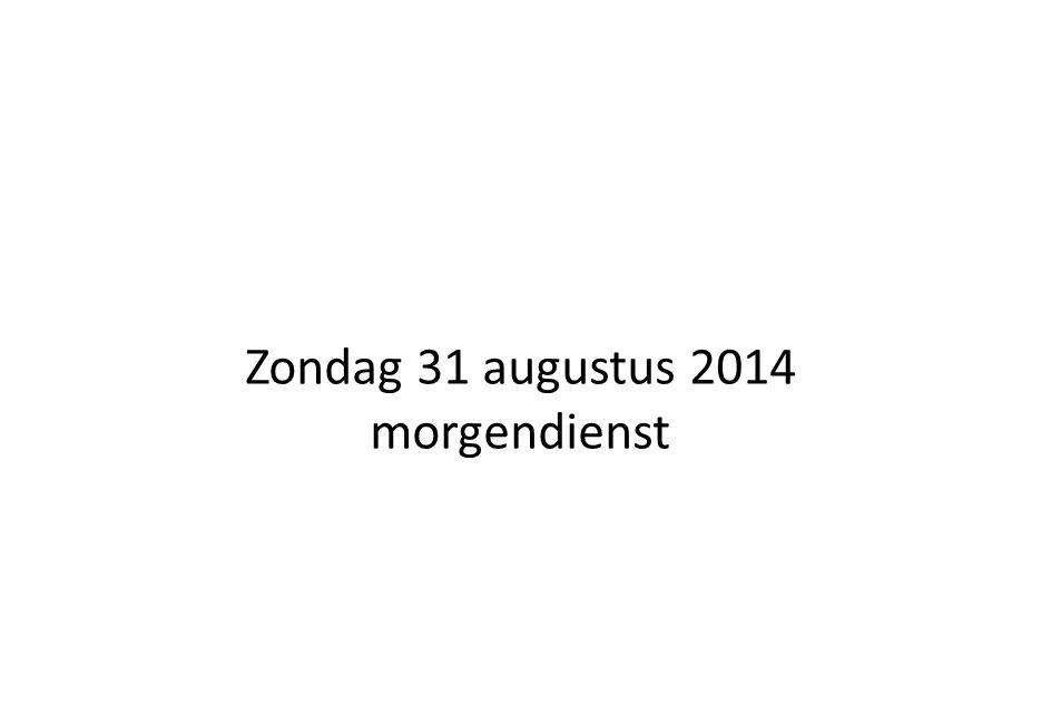 Zondag 31 augustus 2014 morgendienst