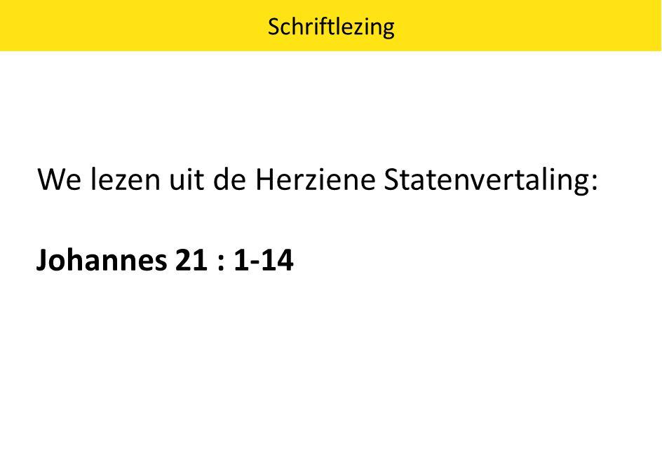We lezen uit de Herziene Statenvertaling: Johannes 21 : 1-14 Schriftlezing