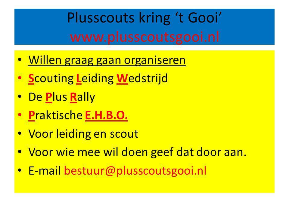Plusscouts kring 't Gooi' www.plusscoutsgooi.nl Willen graag gaan organiseren Scouting Leiding Wedstrijd De Plus Rally Praktische E.H.B.O.