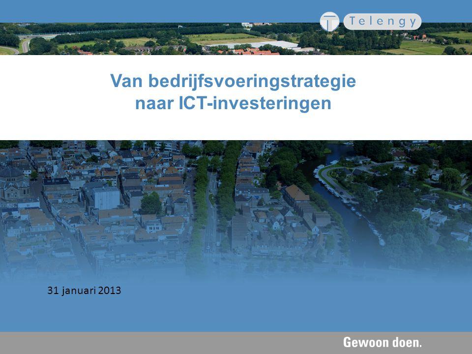 Van bedrijfsvoeringstrategie naar ICT-investeringen 31 januari 2013