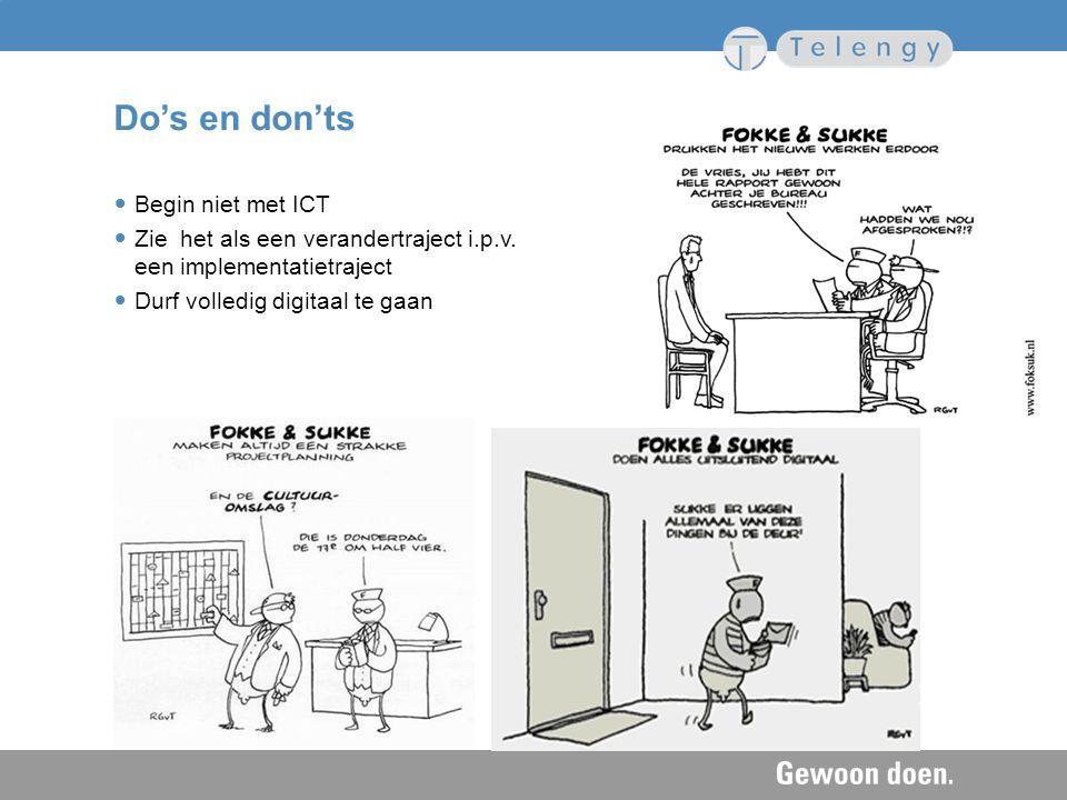Do's en don'ts Begin niet met ICT Zie het als een verandertraject i.p.v. een implementatietraject Durf volledig digitaal te gaan