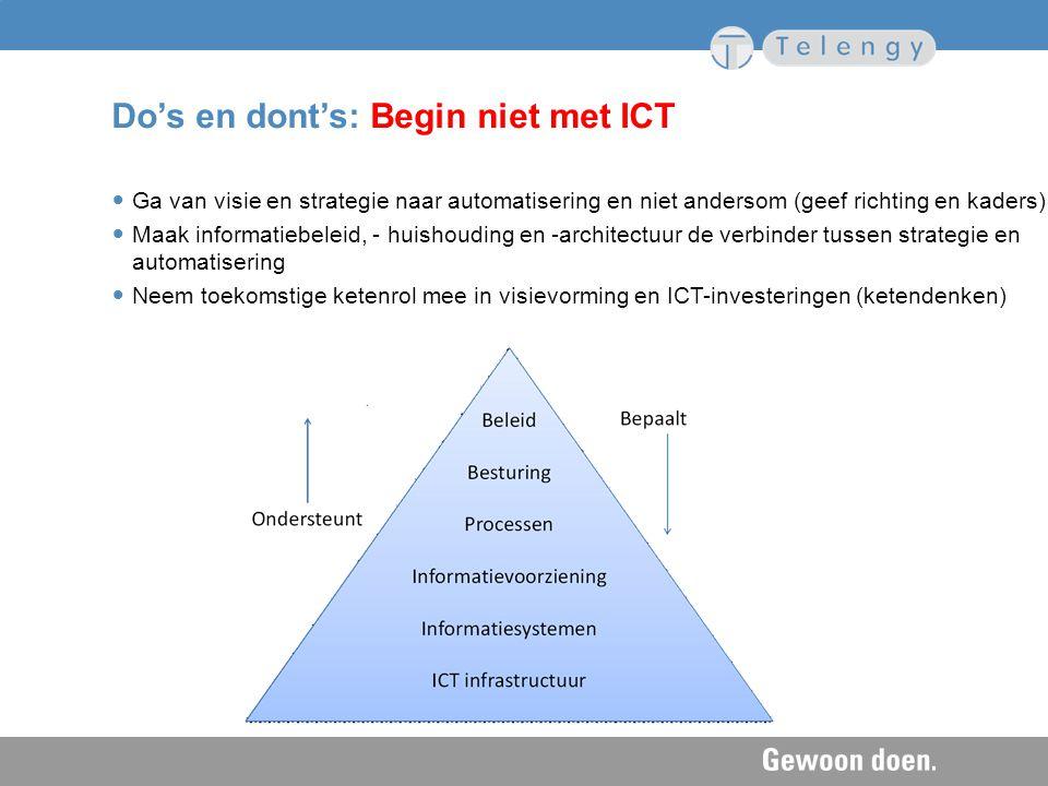 Do's en dont's: Begin niet met ICT Ga van visie en strategie naar automatisering en niet andersom (geef richting en kaders) Maak informatiebeleid, - h