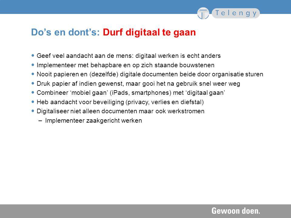 Do's en dont's: Durf digitaal te gaan Geef veel aandacht aan de mens: digitaal werken is echt anders Implementeer met behapbare en op zich staande bou