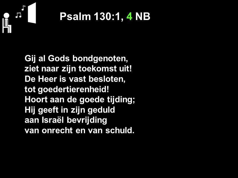 Psalm 130:1, 4 NB Gij al Gods bondgenoten, ziet naar zijn toekomst uit.