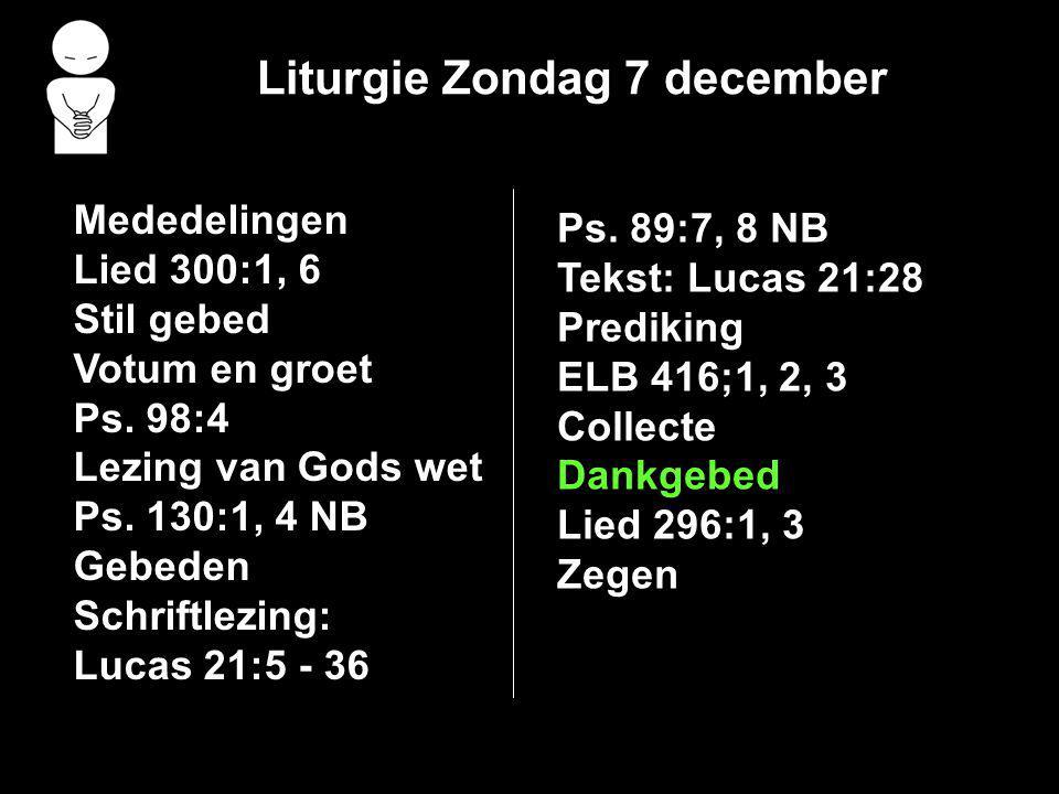 Liturgie Zondag 7 december Mededelingen Lied 300:1, 6 Stil gebed Votum en groet Ps.