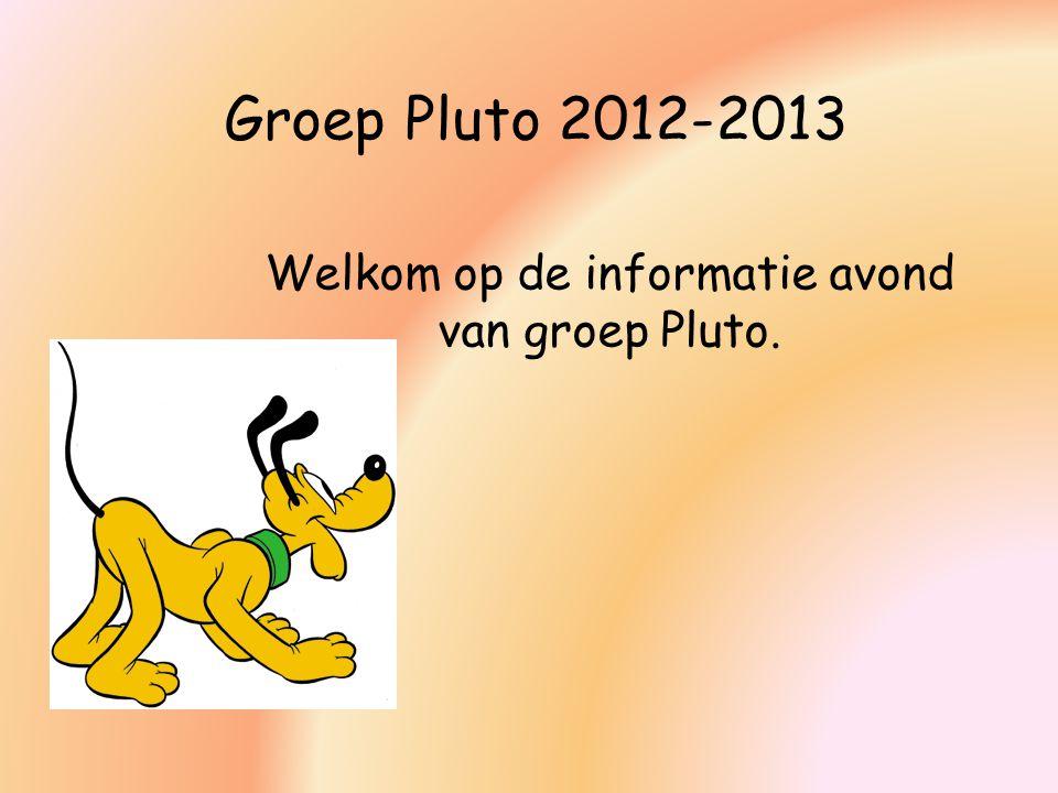 Groep Pluto 2012-2013 Welkom op de informatie avond van groep Pluto.