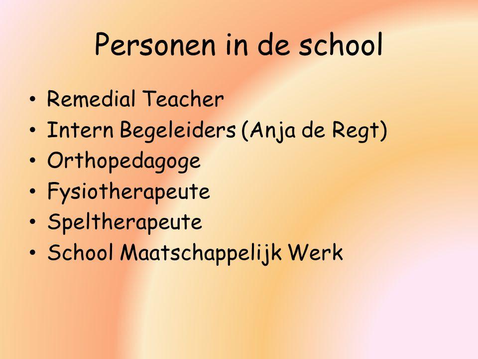 Personen in de school Remedial Teacher Intern Begeleiders (Anja de Regt) Orthopedagoge Fysiotherapeute Speltherapeute School Maatschappelijk Werk