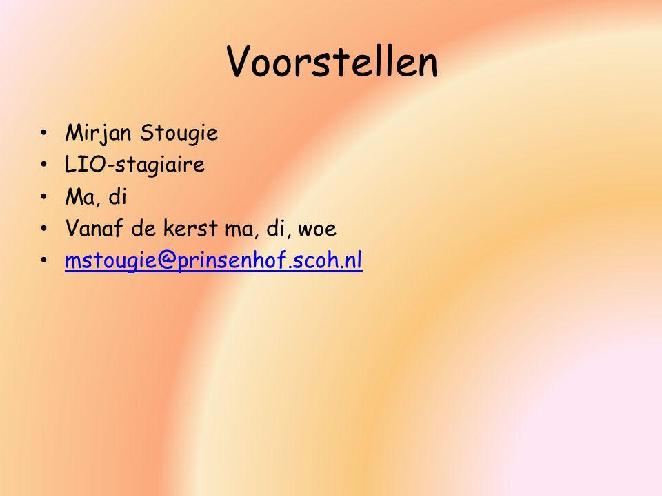 Voorstellen Mirjan Stougie LIO-stagiaire Ma, di Vanaf de kerst ma, di, woe mstougie@prinsenhof.scoh.nl