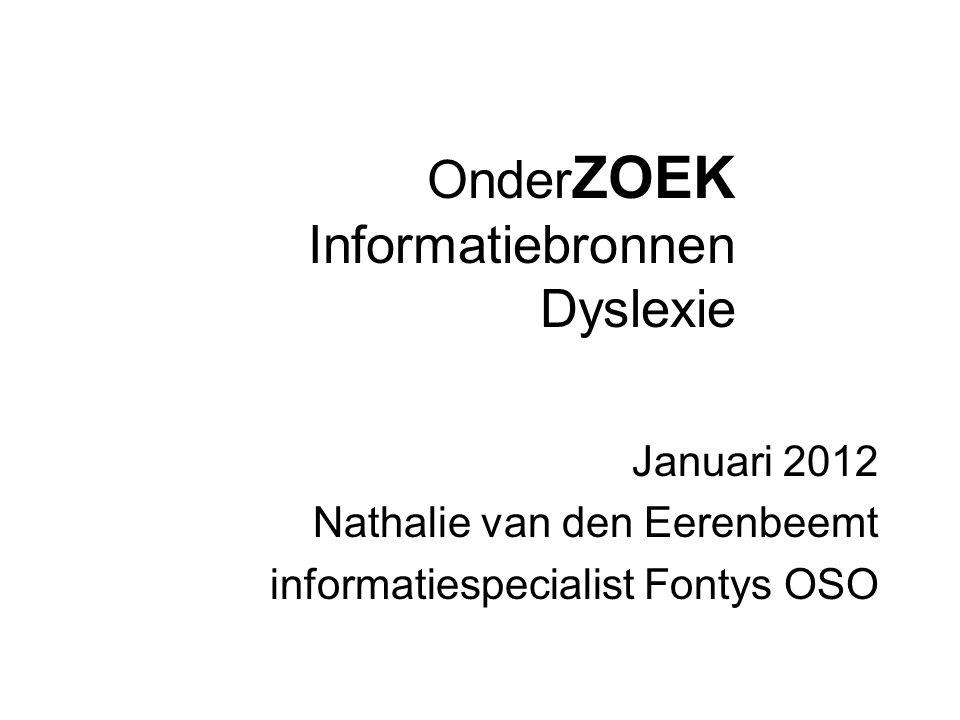 Onder ZOEK Informatiebronnen Dyslexie Januari 2012 Nathalie van den Eerenbeemt informatiespecialist Fontys OSO