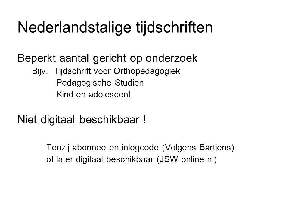 Nederlandstalige tijdschriften Beperkt aantal gericht op onderzoek Bijv. Tijdschrift voor Orthopedagogiek Pedagogische Studiën Kind en adolescent Niet