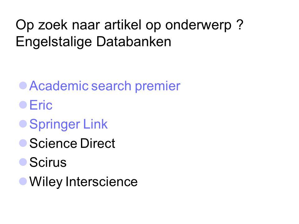 Op zoek naar artikel op onderwerp ? Engelstalige Databanken Academic search premier Eric Springer Link Science Direct Scirus Wiley Interscience