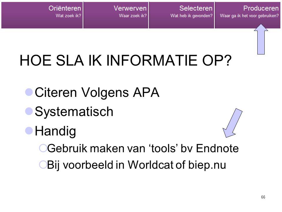 66 HOE SLA IK INFORMATIE OP? Citeren Volgens APA Systematisch Handig  Gebruik maken van 'tools' bv Endnote  Bij voorbeeld in Worldcat of biep.nu