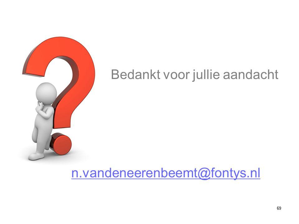 69 n.vandeneerenbeemt@fontys.nl Bedankt voor jullie aandacht