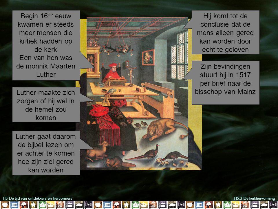 H5 De tijd van ontdekkers en hervormersH5.3 De kerkhervorming De paus reageert woedend en begint een proces tegen hem Dit spoorde Luther aan zijn ideeën verder uit te werken.