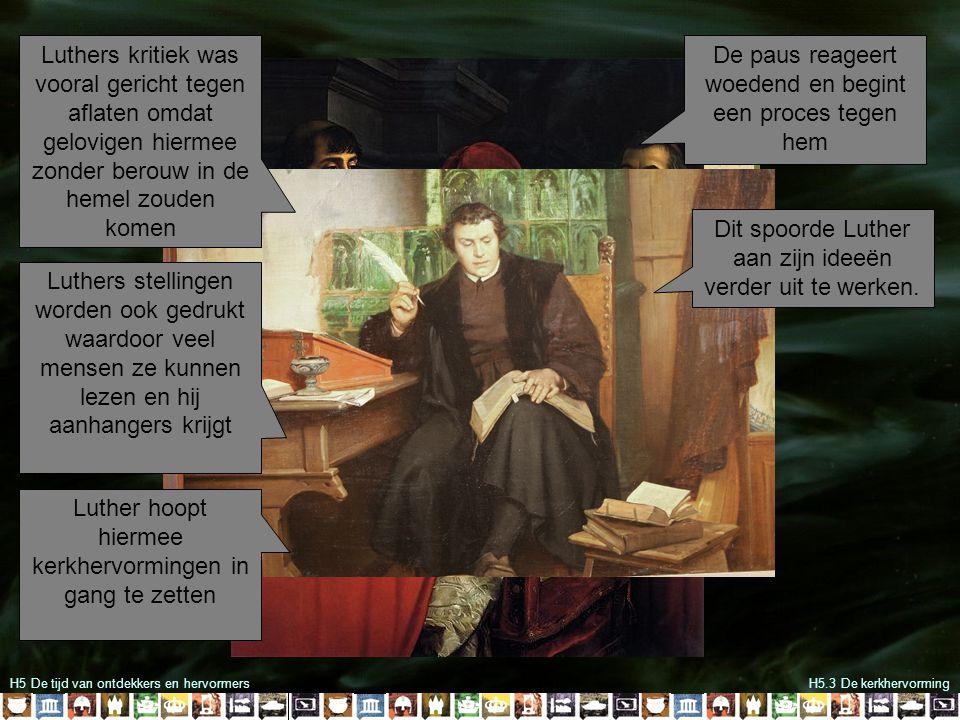 H5 De tijd van ontdekkers en hervormersH5.3 De kerkhervorming De paus reageert woedend en begint een proces tegen hem Dit spoorde Luther aan zijn idee