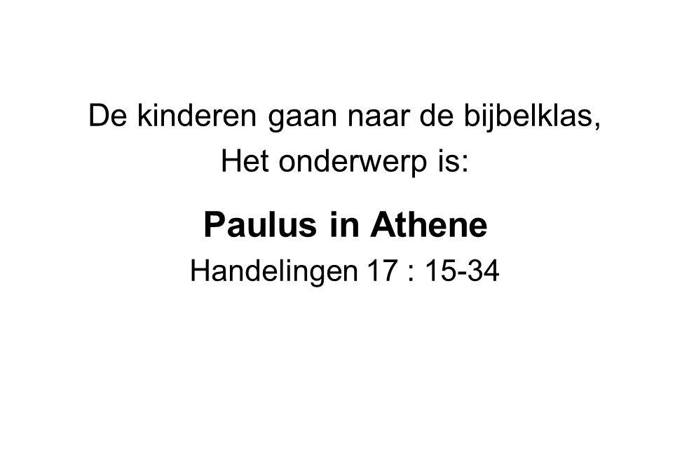 De kinderen gaan naar de bijbelklas, Het onderwerp is: Paulus in Athene Handelingen 17 : 15-34