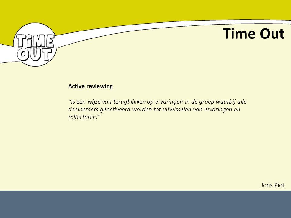 """Time Out Active reviewing """"Is een wijze van terugblikken op ervaringen in de groep waarbij alle deelnemers geactiveerd worden tot uitwisselen van erva"""