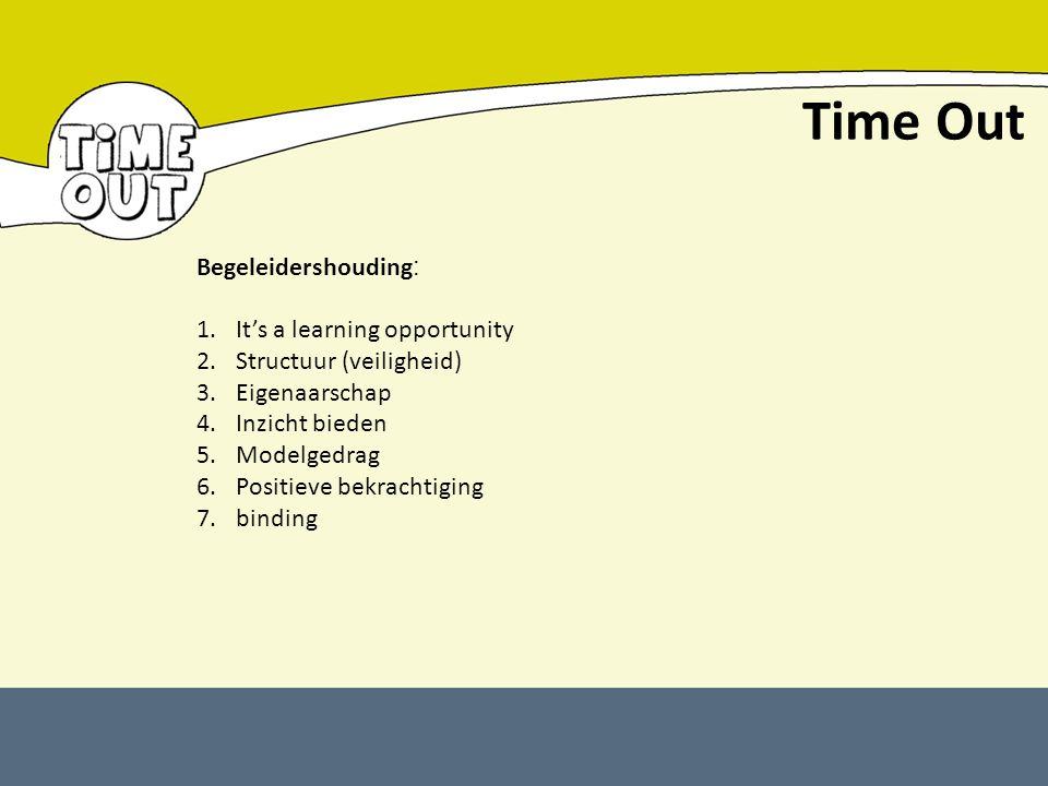 Time Out Begeleidershouding : 1.It's a learning opportunity 2.Structuur (veiligheid) 3.Eigenaarschap 4.Inzicht bieden 5.Modelgedrag 6.Positieve bekrac