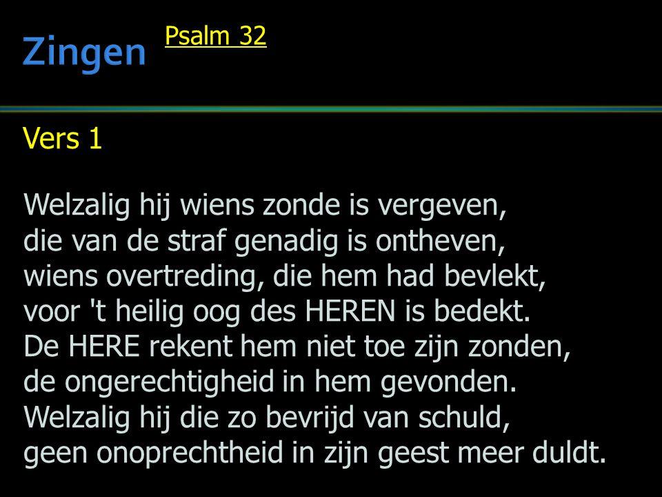 Vers 1 Welzalig hij wiens zonde is vergeven, die van de straf genadig is ontheven, wiens overtreding, die hem had bevlekt, voor t heilig oog des HEREN is bedekt.