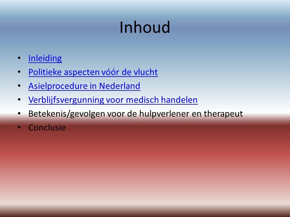 Inhoud Inleiding Politieke aspecten vóór de vlucht Asielprocedure in Nederland Verblijfsvergunning voor medisch handelen Betekenis/gevolgen voor de hulpverlener en therapeut Conclusie