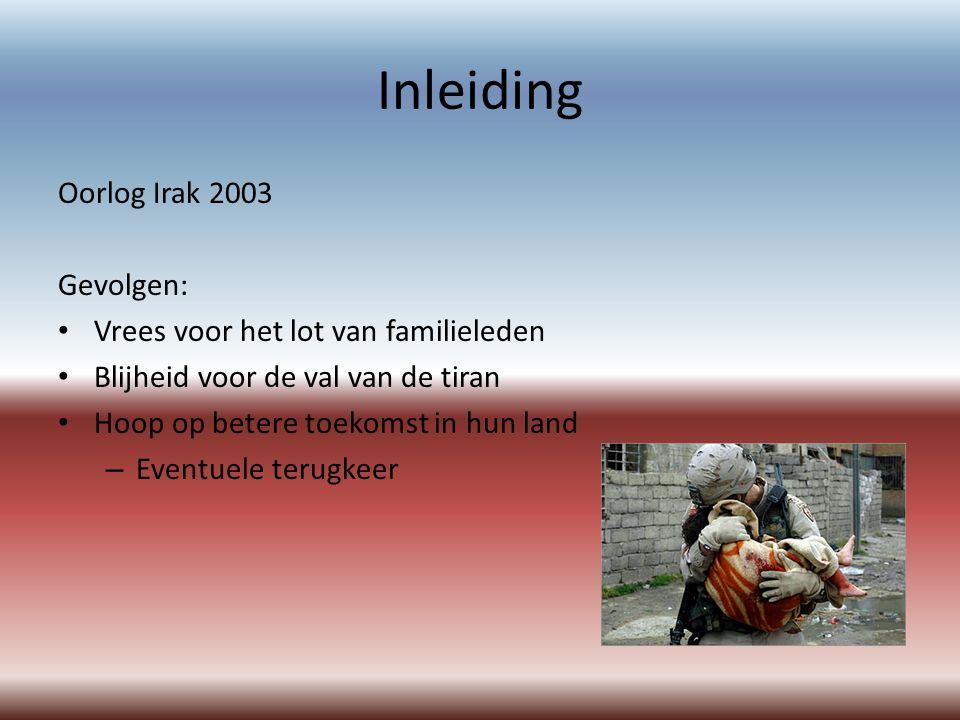 Inleiding Oorlog Irak 2003 Gevolgen: Vrees voor het lot van familieleden Blijheid voor de val van de tiran Hoop op betere toekomst in hun land – Eventuele terugkeer