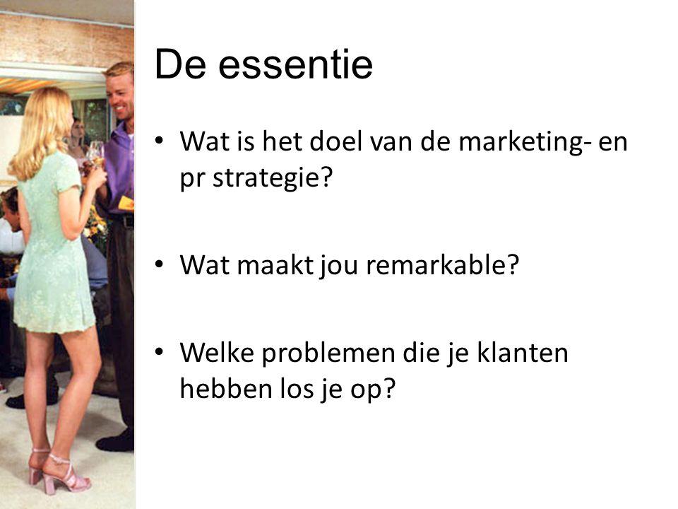 De essentie Wat is het doel van de marketing- en pr strategie.