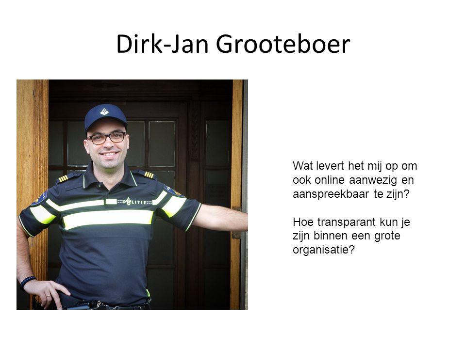 Dirk-Jan Grooteboer Wat levert het mij op om ook online aanwezig en aanspreekbaar te zijn.