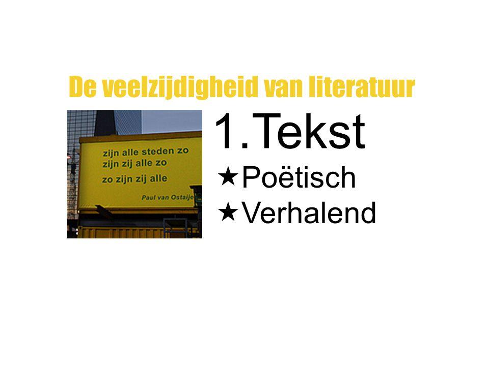 1.Tekst De veelzijdigheid van literatuur  Poëtisch  Verhalend