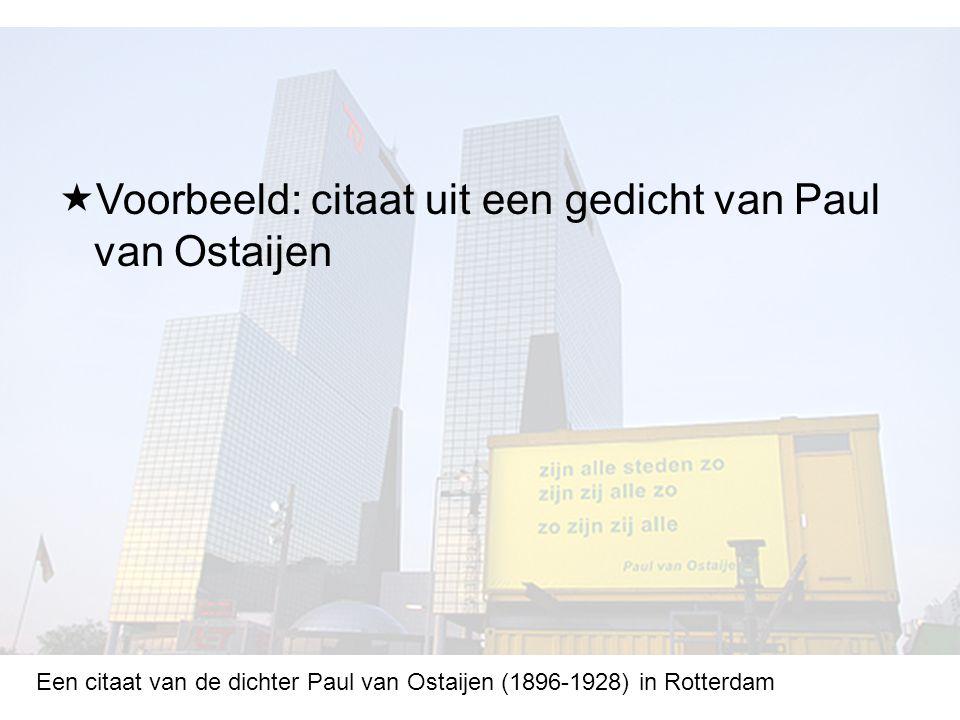 Een citaat van de dichter Paul van Ostaijen (1896-1928) in Rotterdam  Voorbeeld: citaat uit een gedicht van Paul van Ostaijen