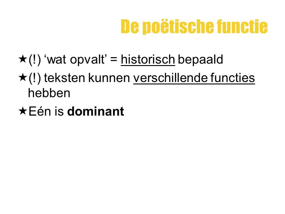 De poëtische functie  (!) 'wat opvalt' = historisch bepaald  (!) teksten kunnen verschillende functies hebben  Eén is dominant