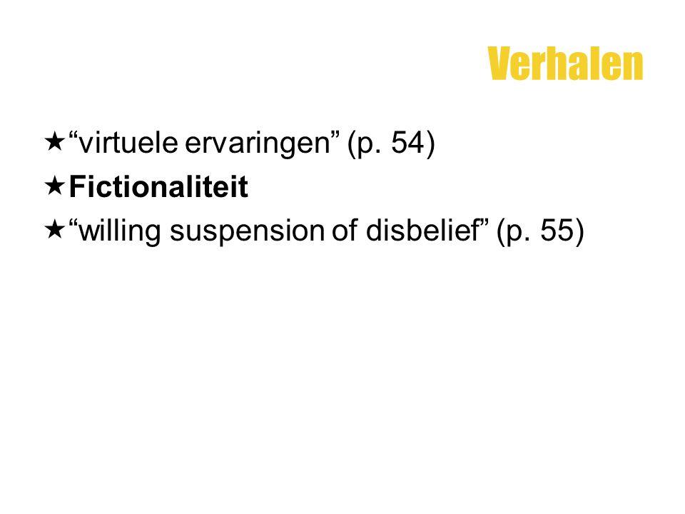 """Verhalen  """"virtuele ervaringen"""" (p. 54)  Fictionaliteit  """"willing suspension of disbelief"""" (p. 55)"""