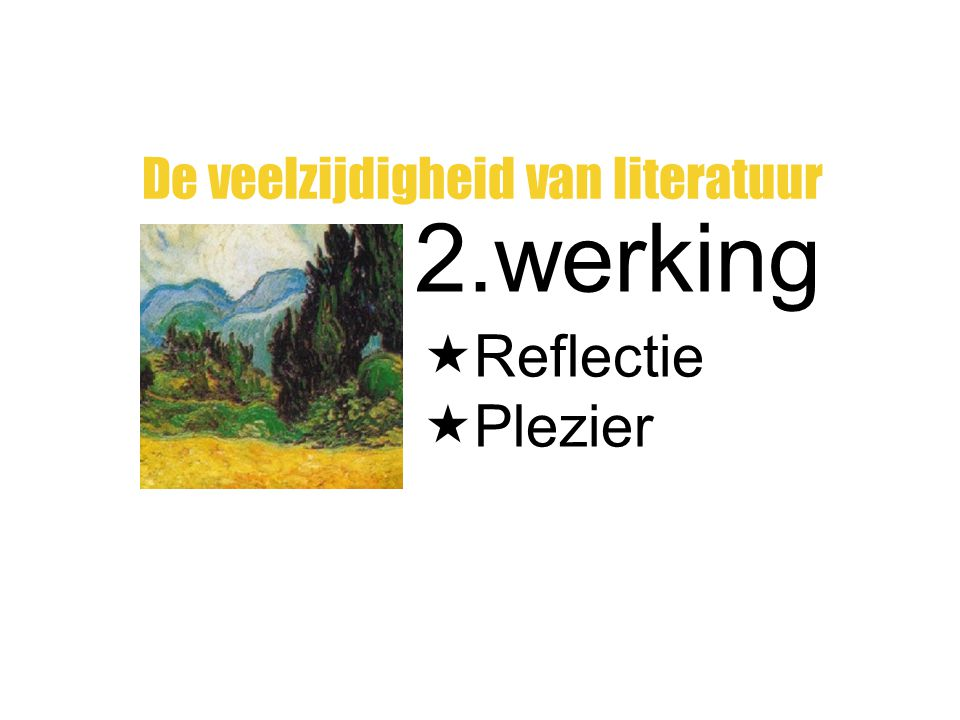 2.werking De veelzijdigheid van literatuur  Reflectie  Plezier