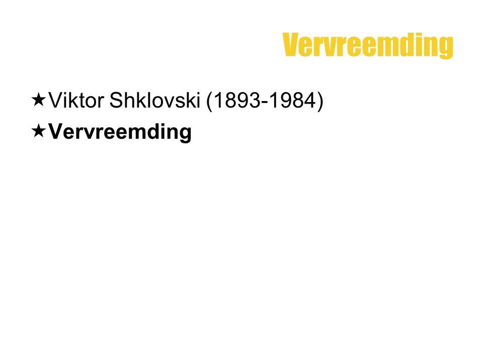Vervreemding  Viktor Shklovski (1893-1984)  Vervreemding