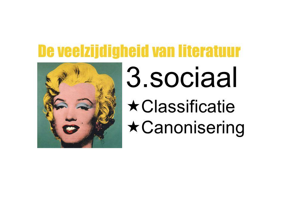 3.sociaal De veelzijdigheid van literatuur  Classificatie  Canonisering