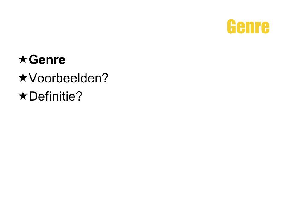 Genre  Genre  Voorbeelden?  Definitie?