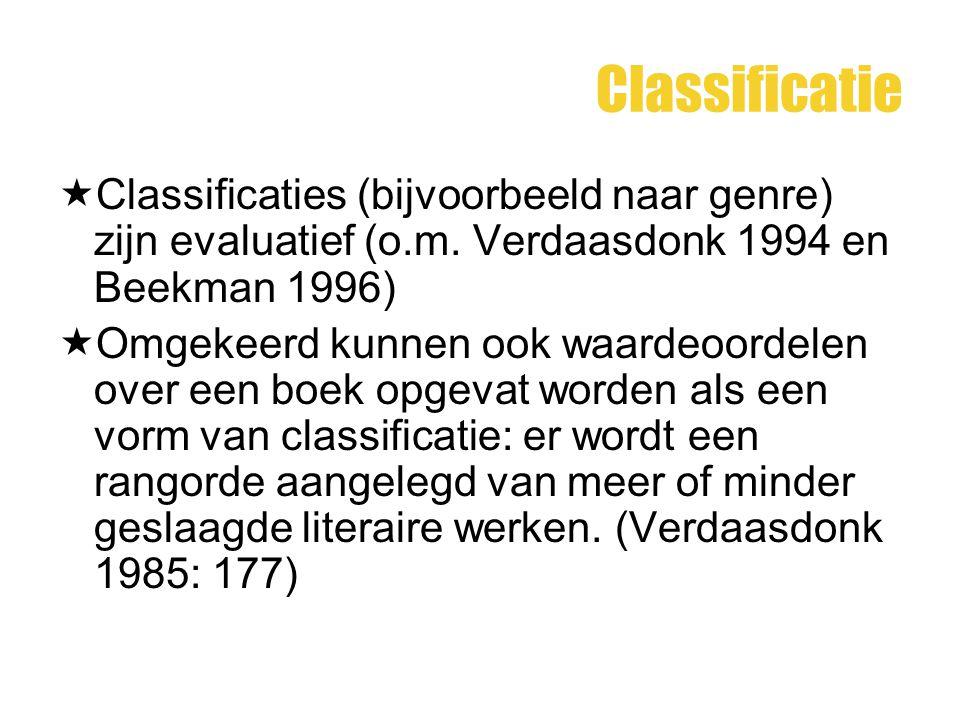 Classificatie  Classificaties (bijvoorbeeld naar genre) zijn evaluatief (o.m. Verdaasdonk 1994 en Beekman 1996)  Omgekeerd kunnen ook waardeoordelen