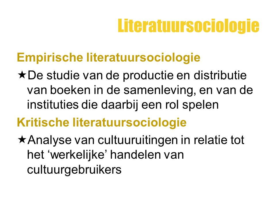 Literatuursociologie Empirische literatuursociologie  De studie van de productie en distributie van boeken in de samenleving, en van de instituties d