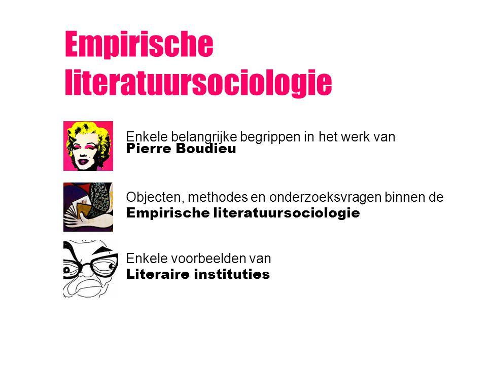 Empirische literatuursociologie Enkele belangrijke begrippen in het werk van Pierre Boudieu Objecten, methodes en onderzoeksvragen binnen de Empirisch