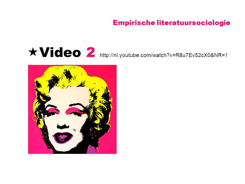 Empirische literatuursociologie  Video 2 http://nl.youtube.com/watch?v=R8u7Ev52cX0&NR=1