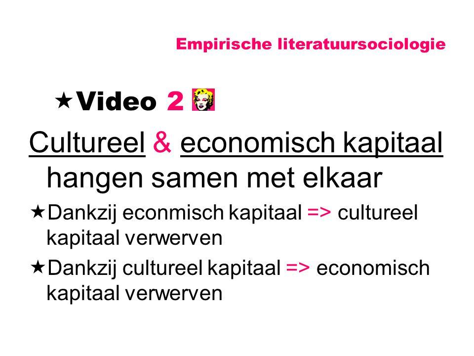Empirische literatuursociologie  Video 2 Cultureel & economisch kapitaal hangen samen met elkaar  Dankzij econmisch kapitaal => cultureel kapitaal v